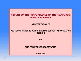 REPORT OF THE PERFORMANCE OF THE PSD FORUM EVENT CALENDAR A PRESENTATION TO