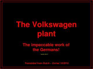 The Volkswagen plant The Volkswagen plant