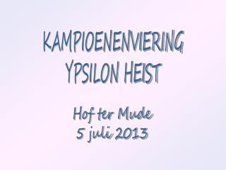 KAMPIOENENVIERING YPSILON  HEIST