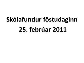 Skólafundur föstudaginn  25. febrúar 2011