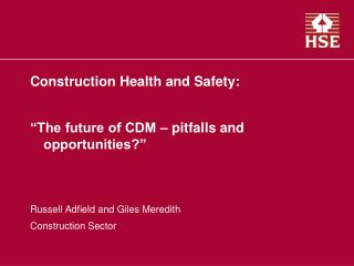 Construction Health and Safety: �The future of CDM � pitfalls and opportunities?�