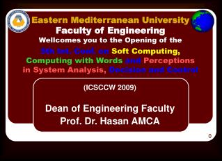 (ICSCCW 2009) Dean of Engineering Faculty Prof. Dr. Hasan AMCA