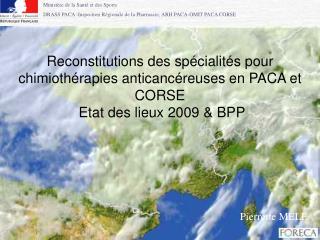 Reconstitutions des sp cialit s pour chimioth rapies anticanc reuses en PACA et CORSE  Etat des lieux 2009  BPP