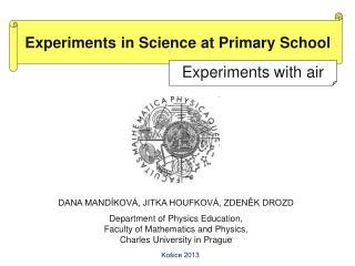 DANA MANDÍKOVÁ, JITKA HOUFKOVÁ, ZDENĚK DROZD Department of Physics Education,