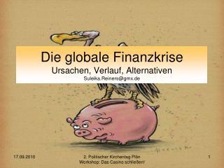 Die globale Finanzkrise Ursachen, Verlauf, Alternativen Suleika.Reiners@gmx.de
