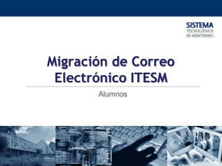 Migración de Correo Electrónico ITESM