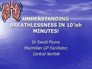 UNDERSTANDING BREATHLESSNESS IN 10 ish MINUTES