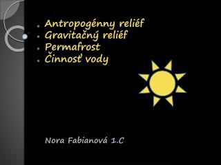 Antropogénny  reliéf Gravitačný reliéf Permafrost Činnosť vody