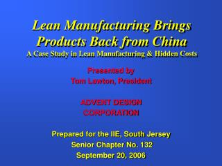 Presented by  Tom Lawton, President ADVENT DESIGN  CORPORATION Prepared for the IIE, South Jersey