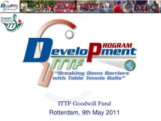 ITTF Goodwill Fund Rotterdam, 9th May 2011