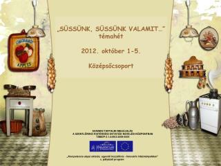 """""""SÜSSÜNK, SÜSSÜNK VALAMIT…"""" témahét 2012. október 1-5. Középsőcsoport"""