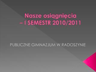 Nasze osiągnięcia – I SEMESTR 2010/2011