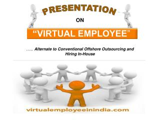 ON �VIRTUAL EMPLOYEE � �..  Alternate to Conventional Offshore Outsourcing and Hiring In-House