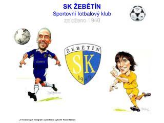 SK ŽEBĚTÍN Sportovní fotbalový klub založeno 1940