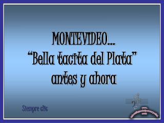 """MONTEVIDEO… """"Bella tacita del Plata""""  antes y ahora"""