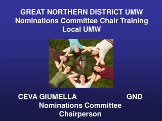 GREAT NORTHERN DISTRICT UMW            Nominations Committee Chair Training    Local UMW