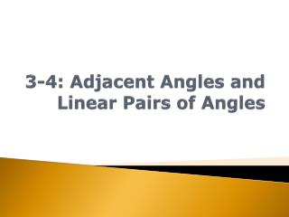 3-4: Adjacent Angles and Linear Pairs of Angles
