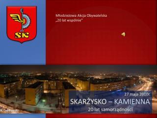 27 maja 2010r. SKARŻYSKO – KAMIENNA 20 lat samorządności