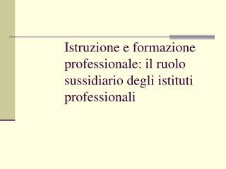 Istruzione e formazione professionale: il ruolo sussidiario degli istituti professionali