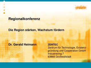 Regionalkonferenz  Die Region stärken, Wachstum fördern Dr. Gerald Heimann