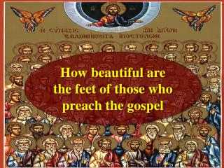 How beautiful are the feet of those who preach the gospel