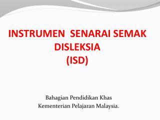 INSTRUMEN  SENARAI SEMAK DISLEKSIA (ISD)