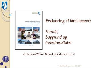 Evaluering af familiecentre : Formål ,  baggrund og hovedresultater