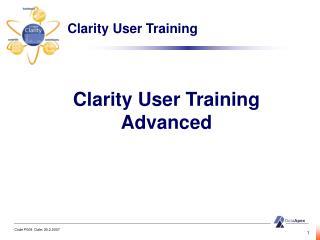 Clarity  User Training Advanced