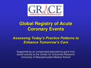 Global Registry of Acute  Coronary Events  Assessing Today s Practice Patterns to Enhance Tomorrow s Care