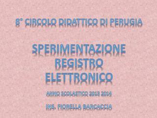 8° CIRCOLO DIDATTICO  DI  PERUGIA SPERIMENTAZIONE REGISTRO  ELETTRONICO ANNO SCOLASTICO 2013 2014