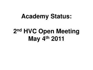 Academy Status: 2 nd  HVC Open Meeting May 4 th  2011