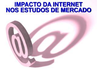 IMPACTO DA INTERNET NOS ESTUDOS DE MERCADO