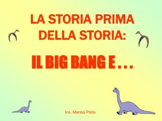 LA STORIA PRIMA DELLA STORIA: IL BIG BANG E . . .