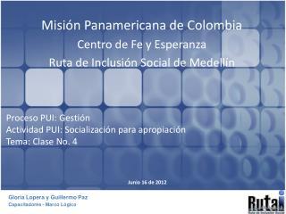 Proceso PUI: Gestión Actividad PUI: Socialización para apropiación Tema: Clase No. 4