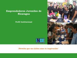 Emprendedores Juveniles de Nicaragua Perfil Institucional