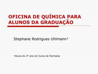 OFICINA DE QUÍMICA PARA ALUNOS DA GRADUAÇÃO