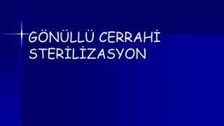 GÖNÜLLÜ CERRAHİ STERİLİZASYON