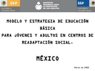 MODELO Y ESTRATEGIA DE EDUCACI N B SICA  PARA J VENES Y ADULTOS EN CENTROS DE READAPTACI N SOCIAL.  M XICO