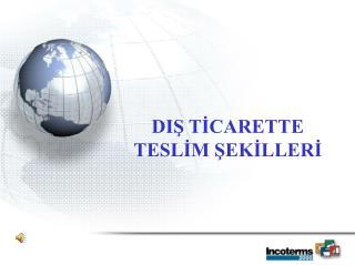 DIŞ TİCARETTE TESLİM ŞEKİLLERİ