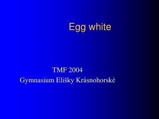 E gg  white