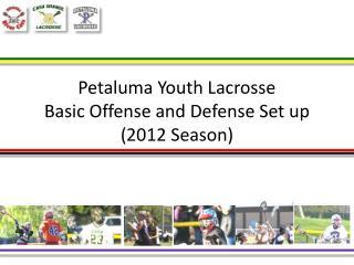 Petaluma Youth Lacrosse Basic Offense and Defense Set up  (2012 Season)