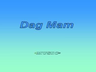 Dag Mam