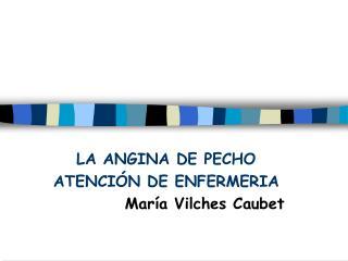 LA ANGINA DE PECHO ATENCIÓN DE ENFERMERIA María Vilches Caubet
