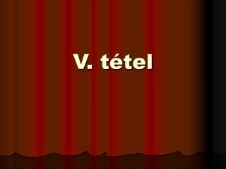 V. tétel