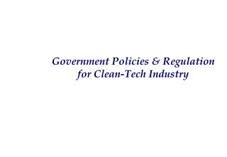 Government Policies & Regulation for Clean-Tech Industry