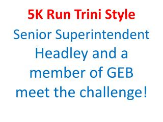 5K Run  Trini  Style 1 Senior Superintendent Headley and a member of GEB  meet the challenge!
