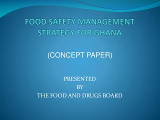 FOOD SAFETY MANAGEMENT STRATEGY FOR GHANA