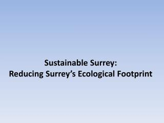 Sustainable Surrey:  Reducing Surrey's Ecological Footprint