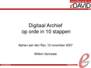 Digitaal Archief  op orde in 10 stappen