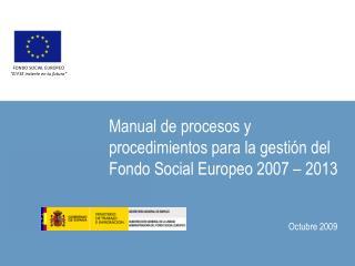 Manual de procesos y procedimientos para la gestión del Fondo Social Europeo 2007 – 2013